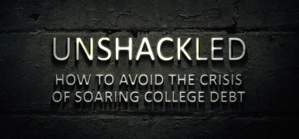 Unshackled: How To Avoid The Crisis of Soaring College Debt